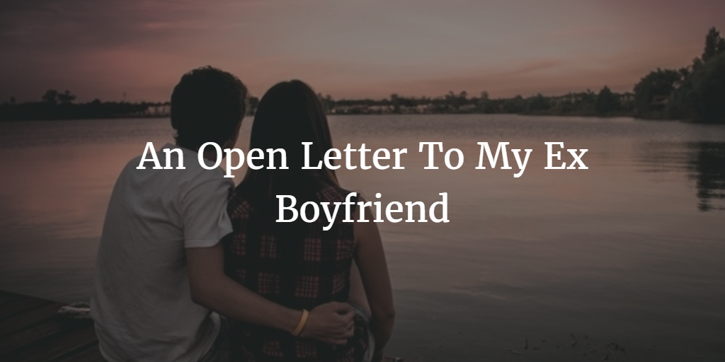 An Open Letter To My Ex Boyfriend
